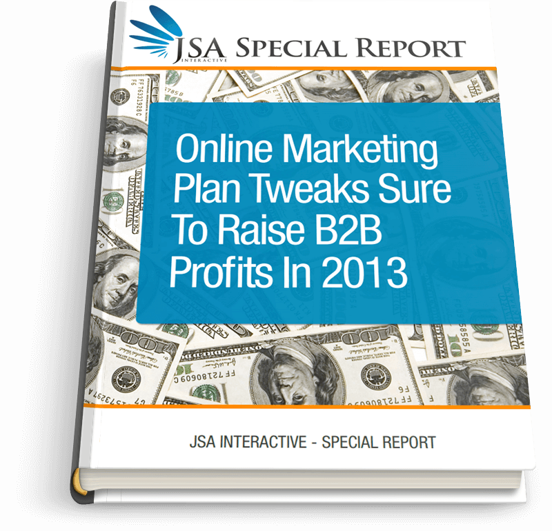 Online Marketing Plan Tweaks Sure to Raise B2B Profits in 2013